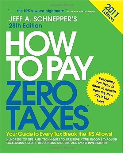 how-to-pay-zero-taxes-2011-your-guide-to-every-tax-break-the-irs-allows