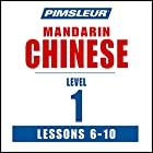 Chinese (Mandarin) Level 1 Lessons 6-10: Learn to Speak and Understand Mandarin Chinese with Pimsleur Language Programs Rede von  Pimsleur Gesprochen von:  Pimsleur