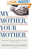 """My Mother, Your Mother: Embracing """"Slow Medicine,"""" the Compassionate Approach to Caring for Your Aging Loved Ones"""