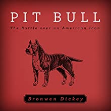 Pit Bull: The Battle over an American Icon Audiobook by Bronwen Dickey Narrated by Randye Kaye