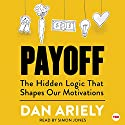 Payoff: The Hidden Logic That Shapes Our Motivations Audiobook by Dan Ariely Narrated by Simon Jones