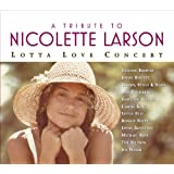 A Tribute To Nicolette Larson: Lotta Love Concert [Digital Version w/Bonus Track]