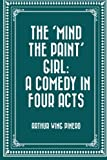 img - for The 'Mind the Paint' Girl: A Comedy in Four Acts book / textbook / text book