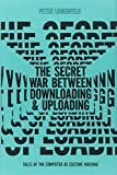 img - for The Secret War Between Downloading and Uploading: Tales of the Computer as Culture Machine (MIT Press) book / textbook / text book