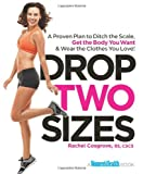 Drop Two Sizes: A Proven Plan to Ditch the Scale, Get the Body You Want & Wear the Clothes You Love! (Womens Health)