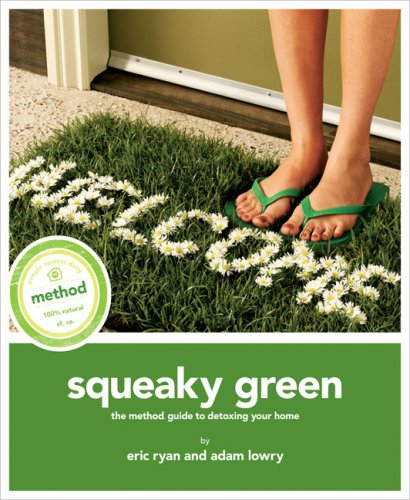Squeaky Green: The Method Guide to Detoxing Your Home, Eric Ryan, Adam Lowry