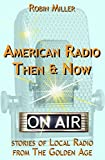 img - for American Radio Then & Now: Stories of Local Radio from The Golden Age book / textbook / text book