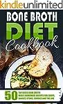 Bone Broth Diet Cookbook: 50 Top Rate...