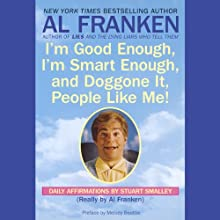 I'm Good Enough, I'm Smart Enough, and Doggone It, People Like Me! Audiobook by Al Franken Narrated by Al Franken