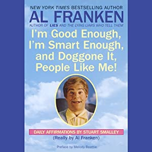 You're Good Enough, You're Smart Enough, and Doggone It, People Like You! | [Al Franken]