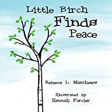 Little Birch Finds Peace (       UNABRIDGED) by Rebecca L. Matthews Narrated by Myra Escoro