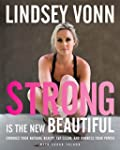 Strong Is the New Beautiful: Embrace...