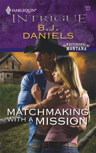 Matchmaking With A Mission (Harlequin Intrigue Series), B.J. DANIELS