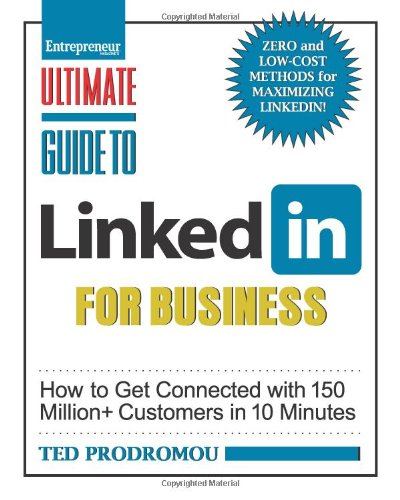 Ultimate Guide To Linkedin For Business: How To Get Connected With 130 Million Customers In 10 Minutes (Ultimate Series)