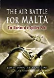 img - for The Air Battle for Malta: The Diaries of a Spitfire Pilot book / textbook / text book