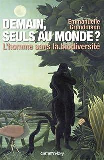 Demain, seuls au monde ? : l'homme sans la biodiversité, Grundmann, Emmanuelle