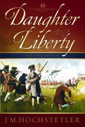 Daughter of Liberty (The American Patriot Series, Book 1): J. M. Hochstetler: 9781936438082: Amazon.com: Books