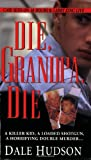 Die, Grandpa, Die (Pinnacle True Crime)