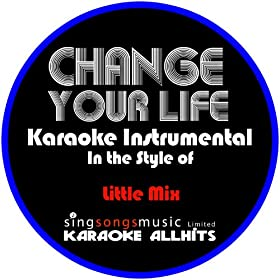 Change Your Life (In the Style of Little Mix) [Karaoke Instrumental Version]
