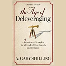The Age of Deleveraging: Investment Strategies for a Decade of Slow Growth and Deflation, Updated Edition (       UNABRIDGED) by A. Gary Shilling Narrated by Paul Michael Garcia
