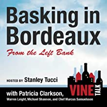 Basking in Bordeaux from the Left Bank: Vine Talk, Episode 110 Performance by Vine Talk Narrated by Stanley Tucci, Marcus Samuelsson, Patricia Clarkson, Warren Leight, Michael Shannon