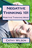 Negative Thinking 101: Positive Thinking Wins!