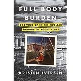 Full Body Burden: Growing Up in the Nuclear Shadow of Rocky Flats ~ Kristen Iversen