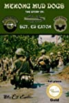 Mekong Mud Dogs: Story of: Sgt. Ed Eaton
