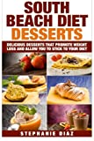 Read South Beach Diet Desserts: Delicious Desserts That Promote Weight Loss and Allow You To Stick To Your Diet on-line
