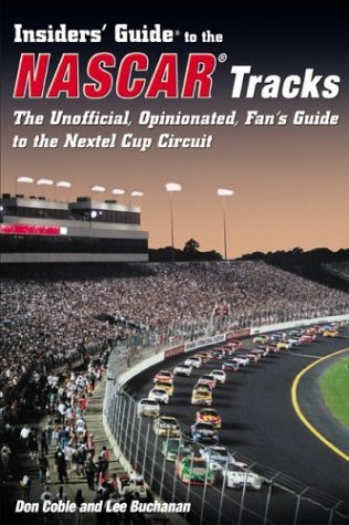insiders-guide-to-the-nascar-tracks-the-unofficial-opinionated-fans-guide-to-the-nextel-cup-circuit-