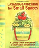Lasagna Gardening for Small Spaces: A Layering System for Big Results in Small Gardens and Containers (Rodale Organic Gardening Books)