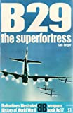 img - for B29: The Superfortress [Ballintine's Illustrated History of World War II, Weapons Book No. 17] book / textbook / text book