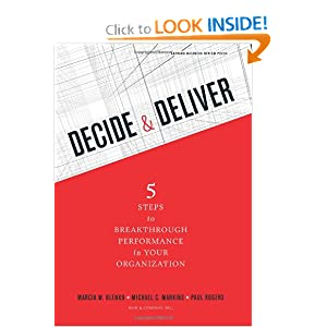 Decide and Deliver: Five Steps to Breakthrough Performance in Your Organization