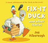 Jez Alborough Fix-it Duck and Other Stories (Duck in the Truck)