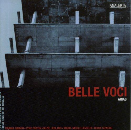 Belle Voci Arias ~ Great Singers of Canada / Gauvin, Fortin, LeBlanc, Lemieux, Soviero
