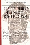 echange, troc Didier Huguet, Winfried Wuermeling, Collectif - La Sainte Tunique d'Argenteuil face à la science : Actes du colloque du 12 novembre 2005 à Argenteuil organisé par COSTA (UN