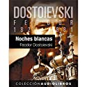 Noches blancas [White Nights] (       UNABRIDGED) by Feodor Dostoievski Narrated by Txema Regalado