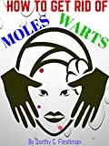 HOW TO GET RID OF MOLES, GENITAL WARTS NATURALLY: Simple Moles Cure, Warts Treatment With Natural Guide, Back To Natural Skin