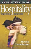 Michele Herschberger A Christian View of Hospitality: Expecting Surprises (The Giving Project series)