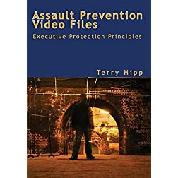 The Assault Prevention Video Files: Executive Protection Principles
