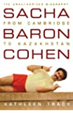 Sacha Baron Cohen: The Unauthorized Biography: From Cambridge to Kazakhstan
