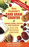 Dana Carpender's Carb Gram Counter: Usable Carbs, Protein, Fat, and Calories - Plus Tips on Eating Low-Carb!