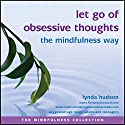Let Go of Obsessive Thoughts the Mindfulness Way Speech by Lynda Hudson Narrated by Lynda Hudson