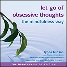 Let Go of Obsessive Thoughts the Mindfulness Way  by Lynda Hudson Narrated by Lynda Hudson