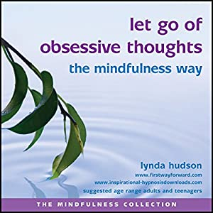 Let Go of Obsessive Thoughts the Mindfulness Way Speech