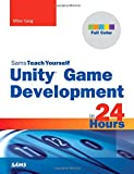 Unity Game Development in 24 Hours, Sams Teach Yourself