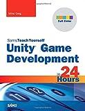 Unity Game Development in 24 Hours, Sams Teach Yourself (Sams Teach Yourself...in 24 Hours)