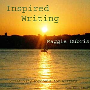 Inspired Writing: Creativity Hypnosis for Writers | [Maggie Dubris]