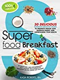 Superfood Breakfast: 30 Delicious Superfood Breakfast Recipes to Promote Weight Loss, Increase Energy and Supercharge Your Health