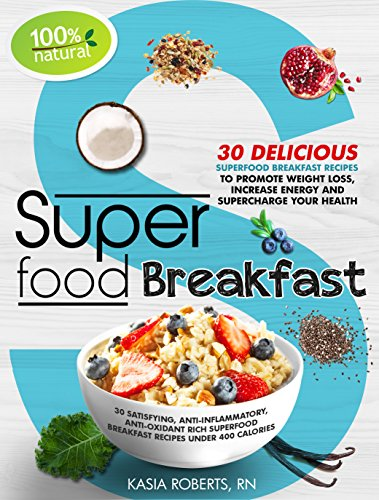 Free Kindle Book : Superfood Breakfast: 30 Delicious Superfood Breakfast Recipes to Promote Weight Loss, Increase Energy and Supercharge Your Health